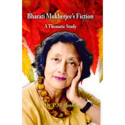 Bharati Mukharjee's Fiction : A Thematic Study
